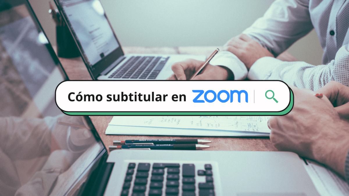 Cómo subtitular en Zoom